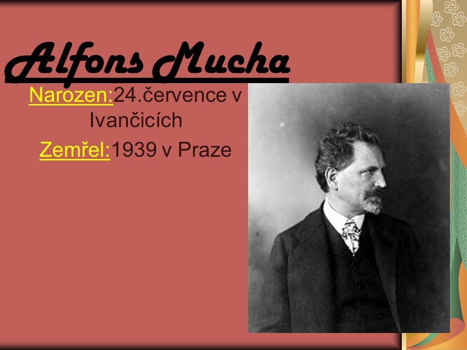 Alfons Mucha Narozen:24.července v Ivančicích Zemřel:1939 v Praze