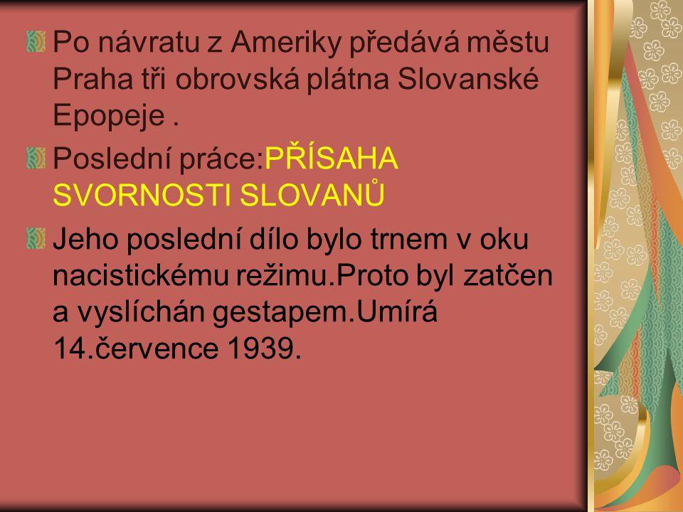 Po návratu z Ameriky předává městu Praha tři obrovská plátna Slovanské Epopeje.