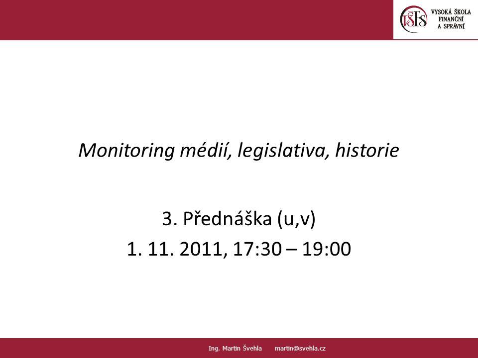 Monitoring médií, legislativa, historie 3. Přednáška (u,v) 1. 11. 2011, 17:30 – 19:00 1.1. PaedDr.Emil Hanousek,CSc., 14002@mail.vsfs.cz :: Ing. Marti
