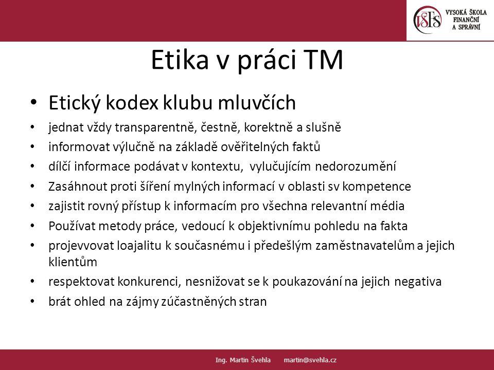 Etika v práci TM Etický kodex klubu mluvčích jednat vždy transparentně, čestně, korektně a slušně informovat výlučně na základě ověřitelných faktů díl
