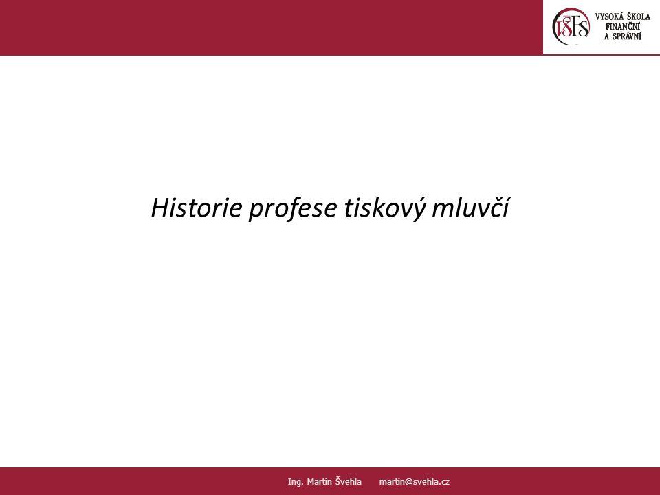 Historie profese tiskový mluvčí 19. PaedDr.Emil Hanousek,CSc., 14002@mail.vsfs.cz :: Ing. Martin Švehla martin@svehla.cz