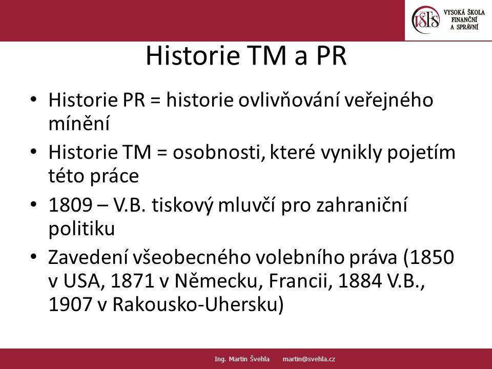 Historie TM a PR Historie PR = historie ovlivňování veřejného mínění Historie TM = osobnosti, které vynikly pojetím této práce 1809 – V.B. tiskový mlu