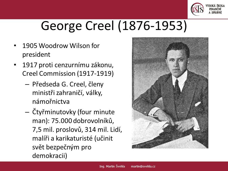 George Creel (1876-1953) 1905 Woodrow Wilson for president 1917 proti cenzurnímu zákonu, Creel Commission (1917-1919) – Předseda G. Creel, členy minis