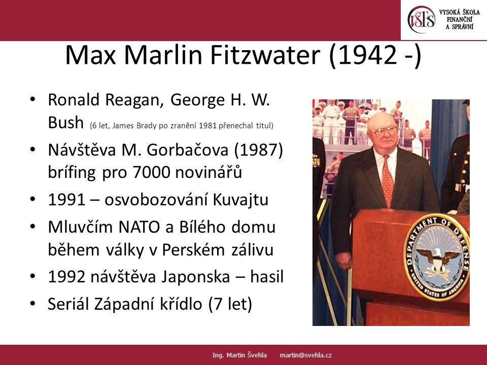 Max Marlin Fitzwater (1942 -) Ronald Reagan, George H. W. Bush (6 let, James Brady po zranění 1981 přenechal titul) Návštěva M. Gorbačova (1987) brífi