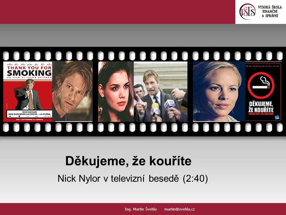 Děkujeme, že kouříte Nick Nylor v televizní besedě (2:40) Your picture here Ing. Martin Švehla martin@svehla.cz