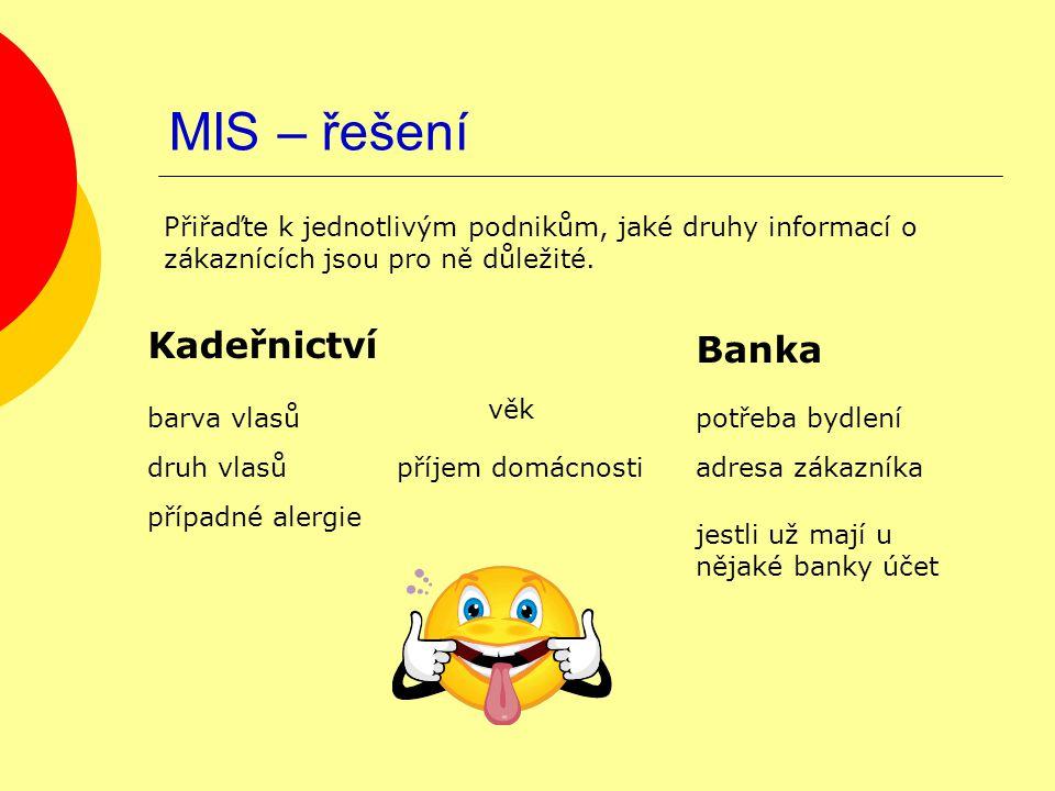 MIS – řešení Kadeřnictví Banka Přiřaďte k jednotlivým podnikům, jaké druhy informací o zákaznících jsou pro ně důležité. příjem domácnostidruh vlasů v