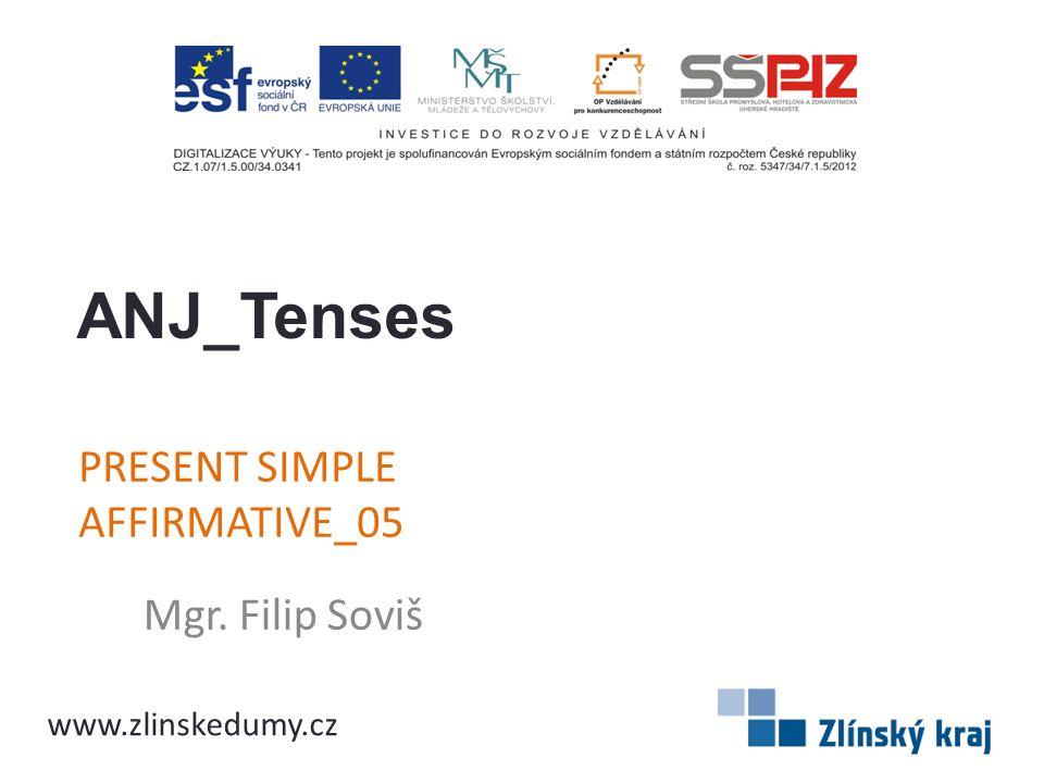 PRESENT SIMPLE AFFIRMATIVE_05 Mgr. Filip Soviš ANJ_Tenses www.zlinskedumy.cz