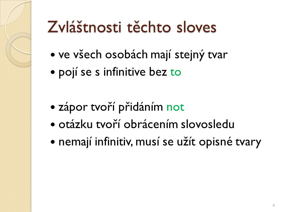 Zvláštnosti těchto sloves ve všech osobách mají stejný tvar pojí se s infinitive bez to zápor tvoří přidáním not otázku tvoří obrácením slovosledu nem
