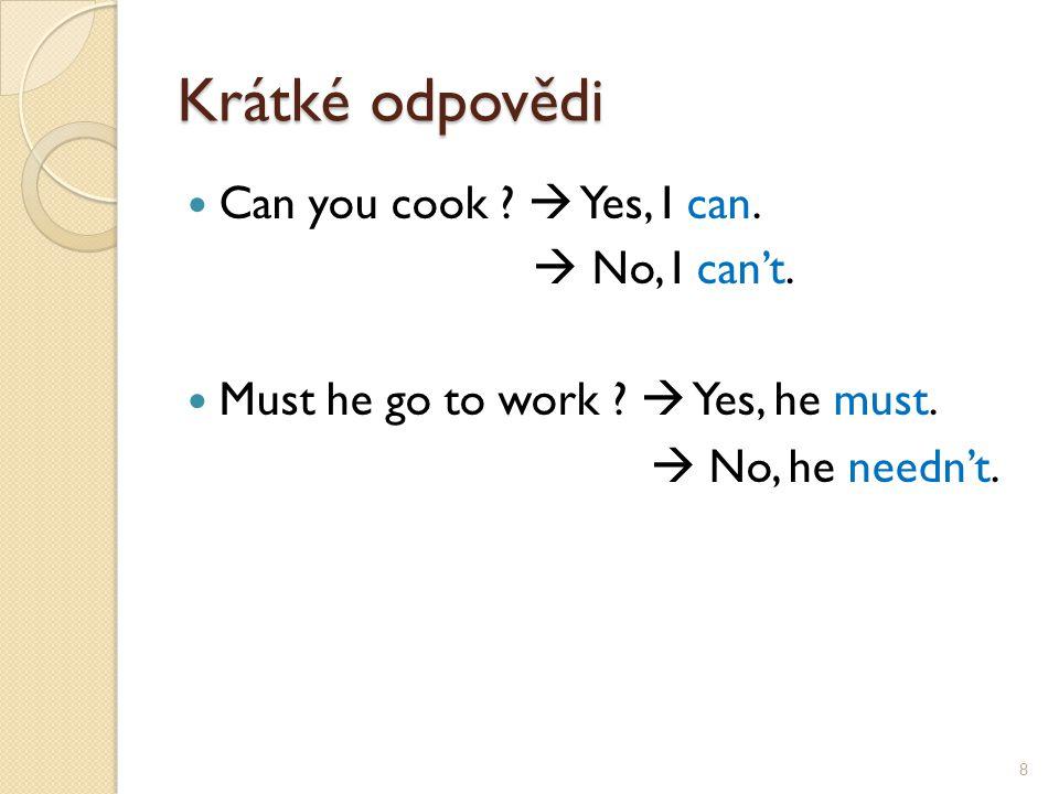 Krátké odpovědi Can you cook .  Yes, I can.  No, I can't.