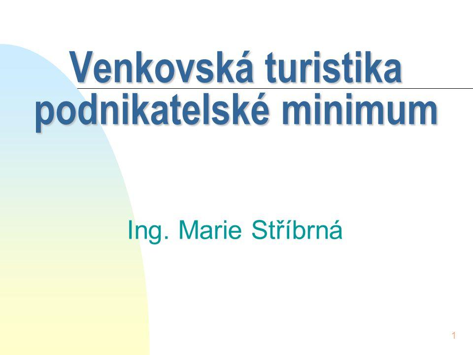 1 Venkovská turistika podnikatelské minimum Ing. Marie Stříbrná