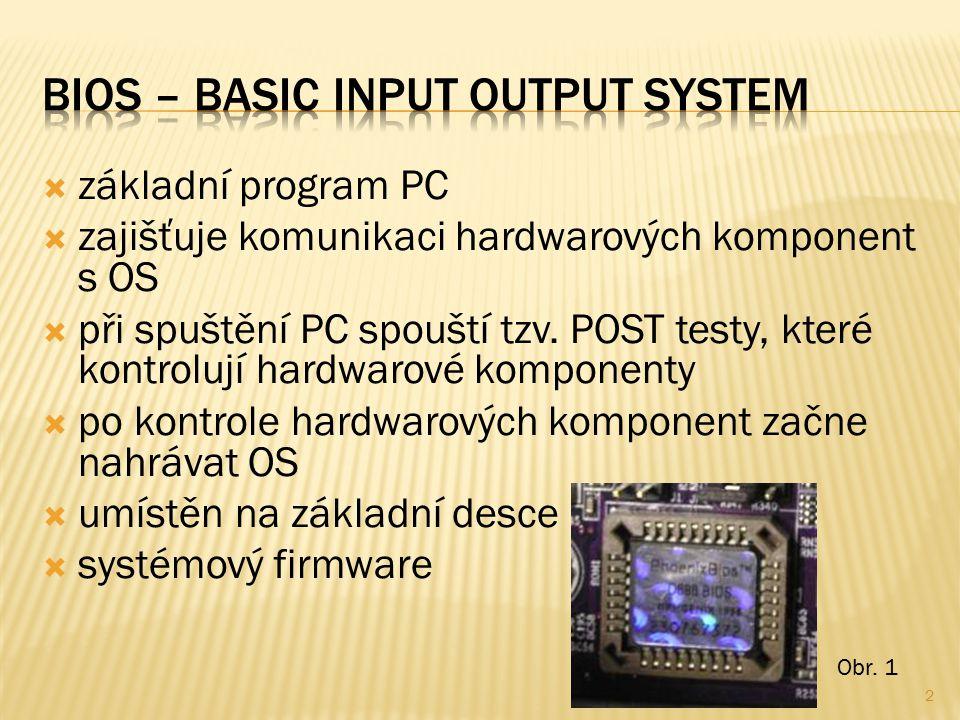  základní program PC  zajišťuje komunikaci hardwarových komponent s OS  při spuštění PC spouští tzv.