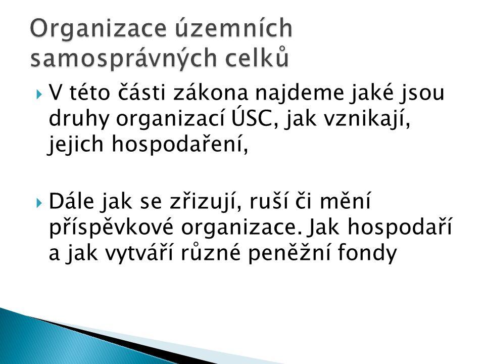  V této části zákona najdeme jaké jsou druhy organizací ÚSC, jak vznikají, jejich hospodaření,  Dále jak se zřizují, ruší či mění příspěvkové organi