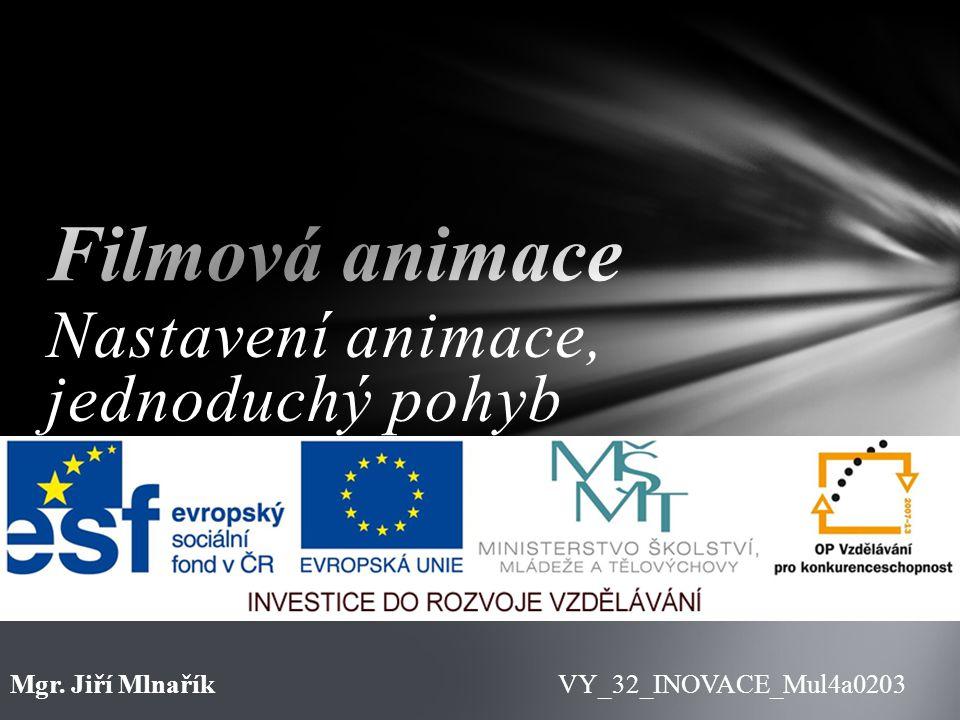 Nastavení animace, jednoduchý pohyb VY_32_INOVACE_Mul4a0203Mgr. Jiří Mlnařík