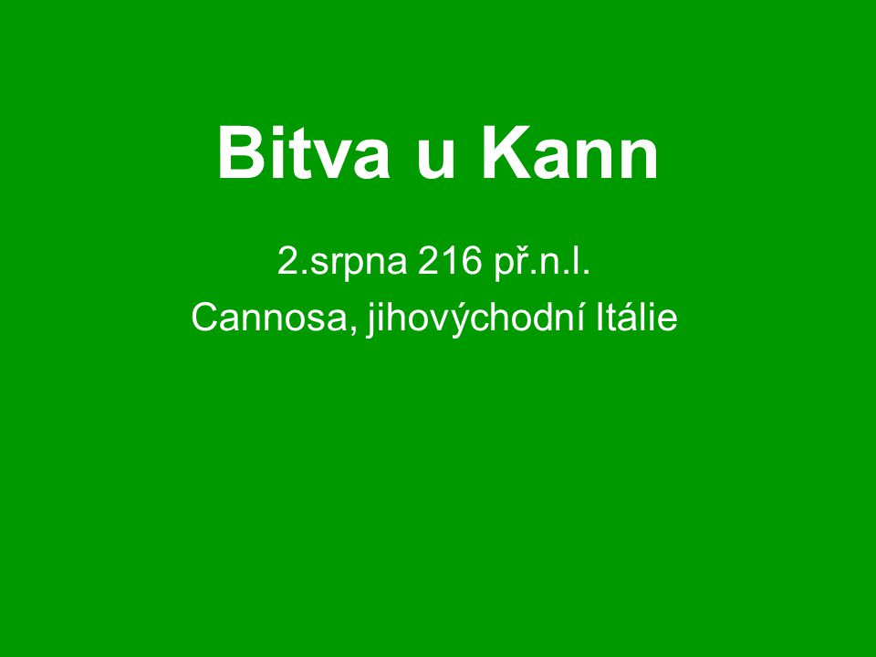 Bitva u Kann 2.srpna 216 př.n.l. Cannosa, jihovýchodní Itálie