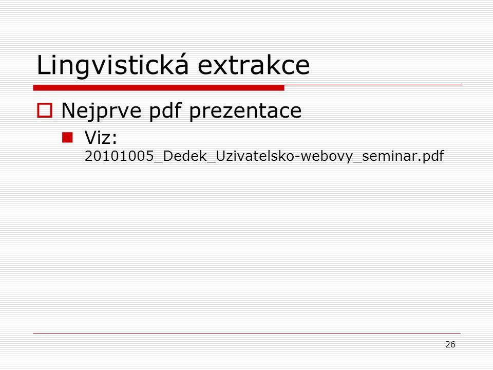 26 Lingvistická extrakce  Nejprve pdf prezentace Viz: 20101005_Dedek_Uzivatelsko-webovy_seminar.pdf