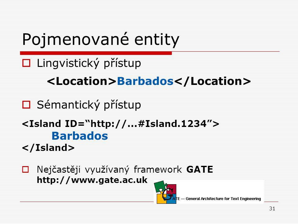 31 Pojmenované entity  Lingvistický přístup Barbados  Sémantický přístup Barbados  Nejčastěji využívaný framework GATE http://www.gate.ac.uk
