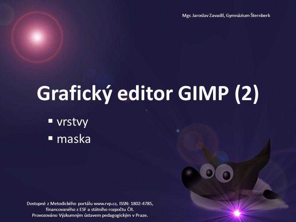 Grafický editor GIMP (2)  vrstvy  maska Mgr. Jaroslav Zavadil, Gymnázium Šternberk Dostupné z Metodického portálu www.rvp.cz, ISSN: 1802-4785, finan