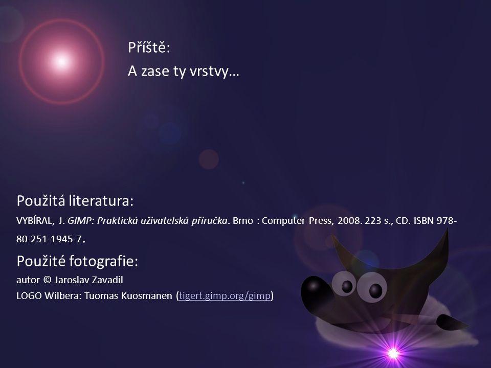 Příště: A zase ty vrstvy… Použitá literatura: VYBÍRAL, J. GIMP: Praktická uživatelská příručka. Brno : Computer Press, 2008. 223 s., CD. ISBN 978- 80-
