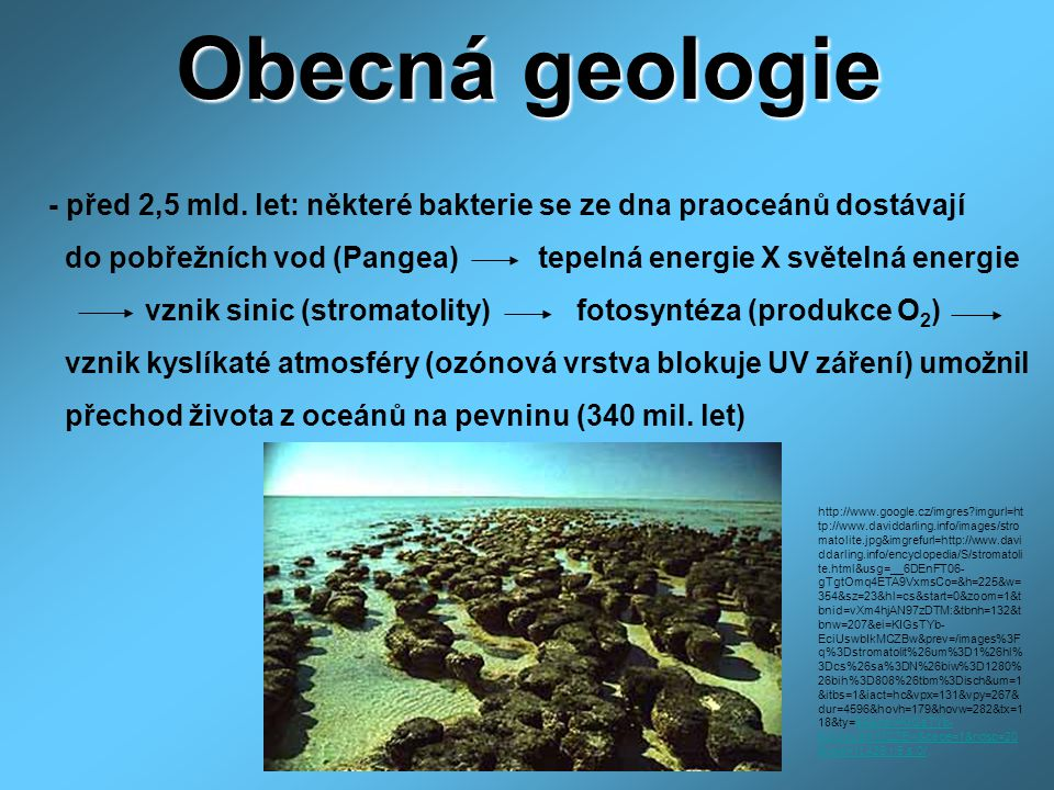 Obecná geologie - před 2,5 mld. let: některé bakterie se ze dna praoceánů dostávají do pobřežních vod (Pangea) tepelná energie X světelná energie vzni