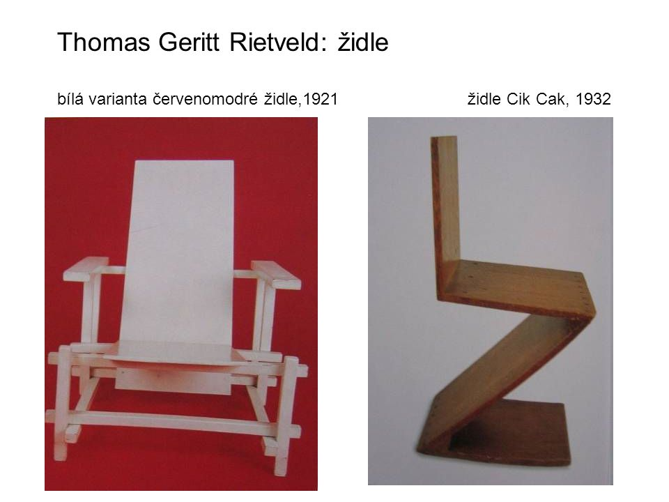 Thomas Geritt Rietveld: židle bílá varianta červenomodré židle,1921 židle Cik Cak, 1932