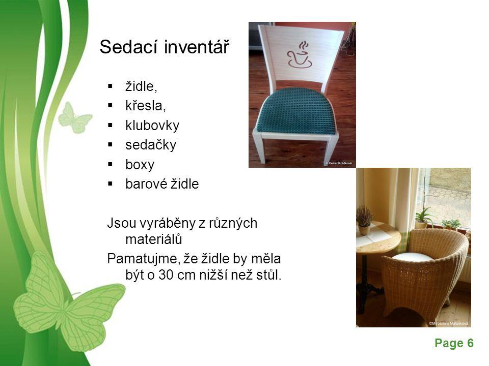 Free Powerpoint TemplatesPage 6 Sedací inventář  židle,  křesla,  klubovky  sedačky  boxy  barové židle Jsou vyráběny z různých materiálů Pamatujme, že židle by měla být o 30 cm nižší než stůl.