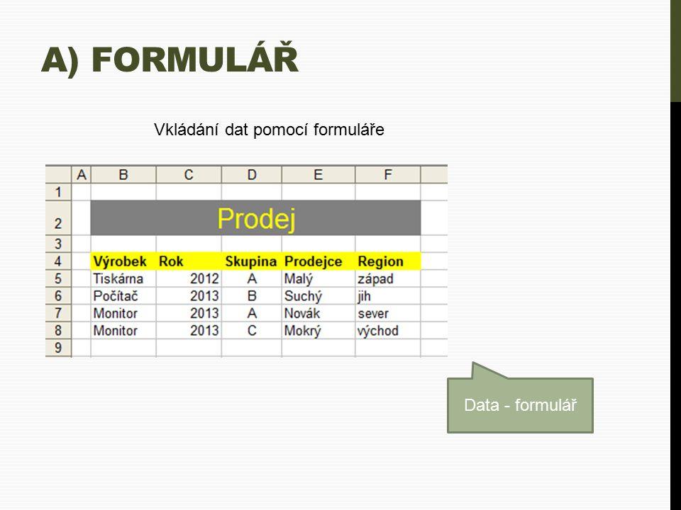 A) FORMULÁŘ Vkládání dat pomocí formuláře Data - formulář