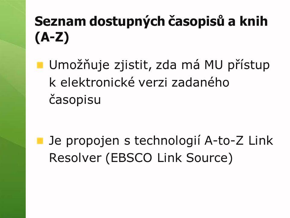 Seznam dostupných časopisů a knih (A-Z) Umožňuje zjistit, zda má MU přístup k elektronické verzi zadaného časopisu Je propojen s technologií A-to-Z Li