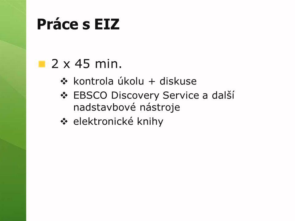 Práce s EIZ 2 x 45 min.  kontrola úkolu + diskuse  EBSCO Discovery Service a další nadstavbové nástroje  elektronické knihy