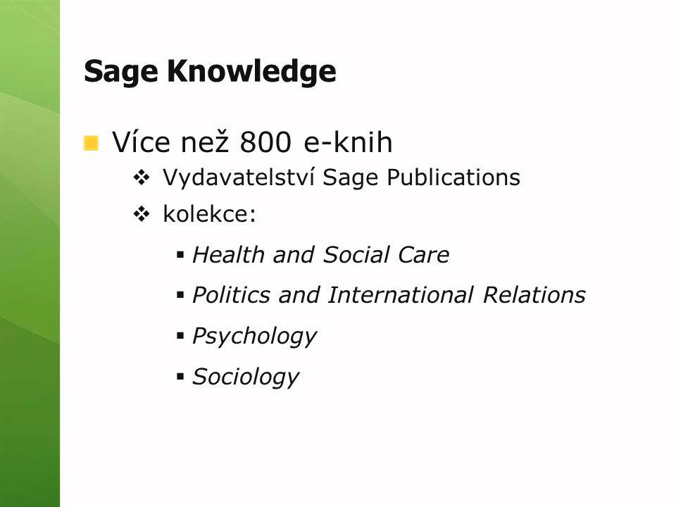 Sage Knowledge Více než 800 e-knih  Vydavatelství Sage Publications  kolekce:  Health and Social Care  Politics and International Relations  Psyc