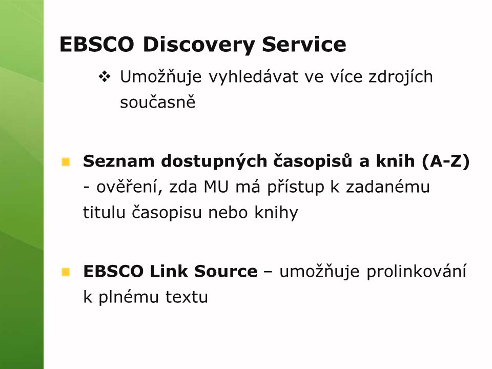 EBSCO Discovery Service  Umožňuje vyhledávat ve více zdrojích současně Seznam dostupných časopisů a knih (A-Z) - ověření, zda MU má přístup k zadaném