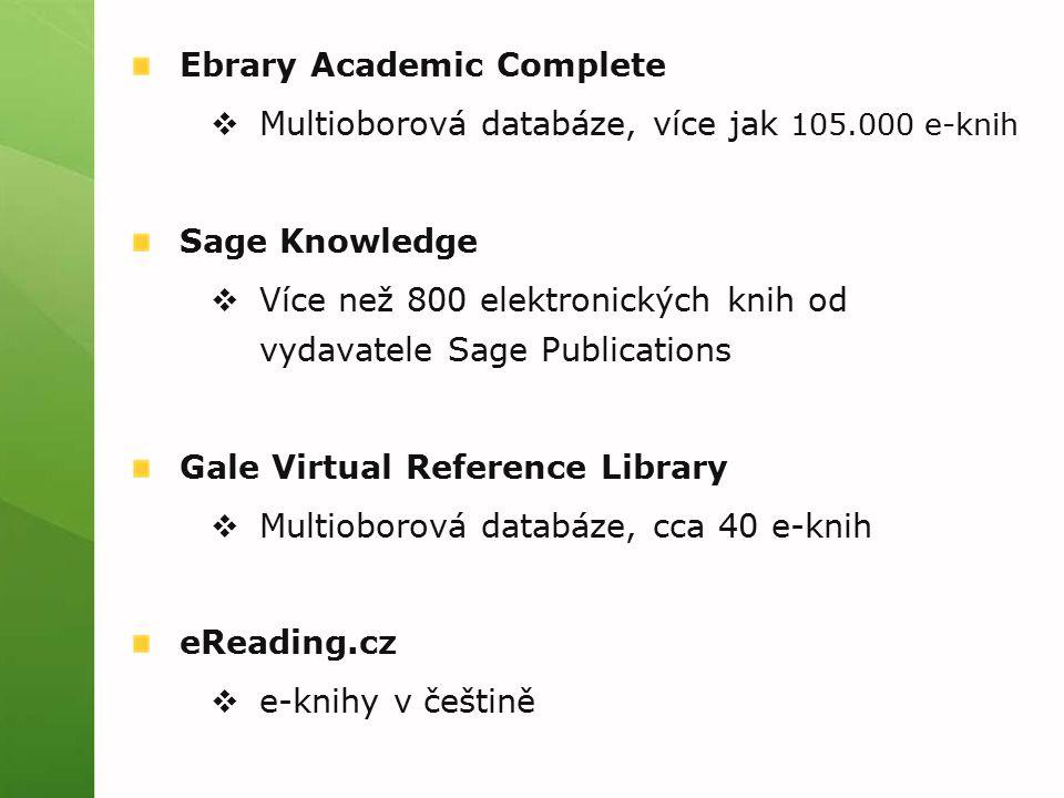 Ebrary Academic Complete  Multioborová databáze, více jak 105.000 e-knih Sage Knowledge  Více než 800 elektronických knih od vydavatele Sage Publications Gale Virtual Reference Library  Multioborová databáze, cca 40 e-knih eReading.cz  e-knihy v češtině