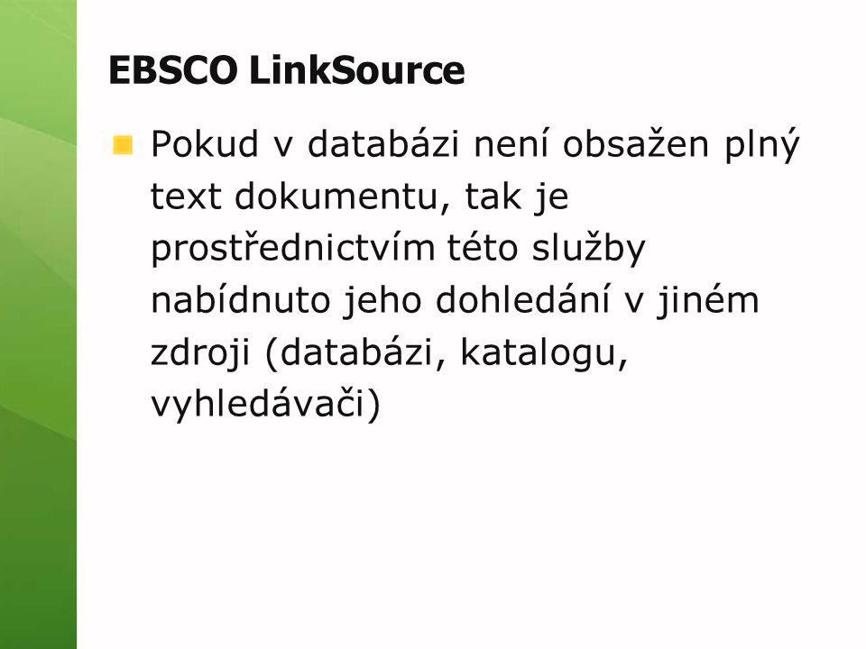 EBSCO LinkSource Pokud v databázi není obsažen plný text dokumentu, tak je prostřednictvím této služby nabídnuto jeho dohledání v jiném zdroji (databá