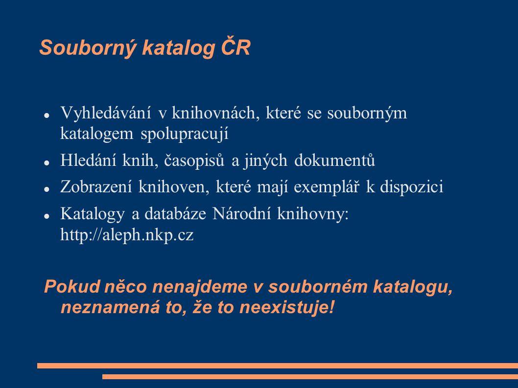 Souborný katalog ČR Vyhledávání v knihovnách, které se souborným katalogem spolupracují Hledání knih, časopisů a jiných dokumentů Zobrazení knihoven,