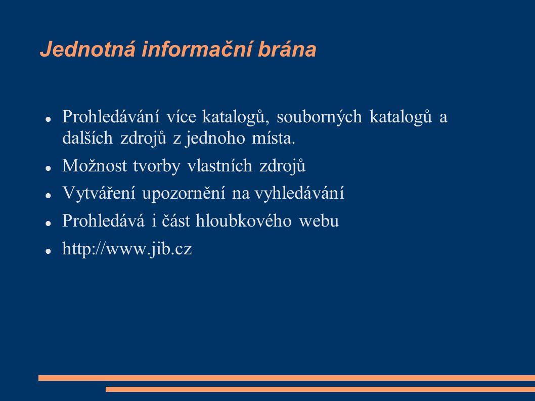 Jednotná informační brána Prohledávání více katalogů, souborných katalogů a dalších zdrojů z jednoho místa. Možnost tvorby vlastních zdrojů Vytváření