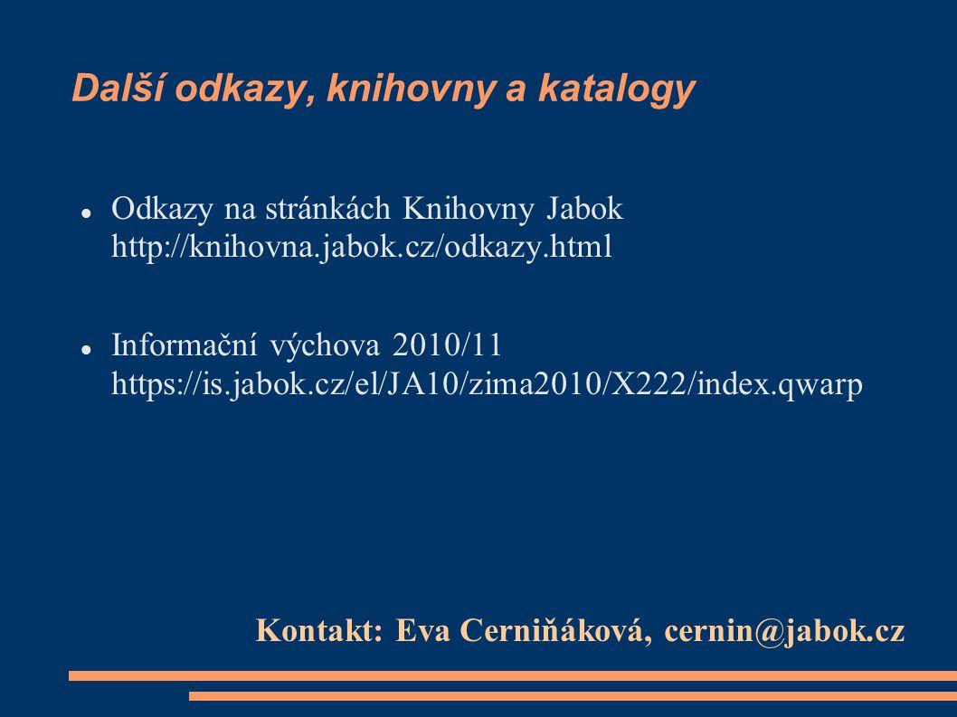 Další odkazy, knihovny a katalogy Odkazy na stránkách Knihovny Jabok http://knihovna.jabok.cz/odkazy.html Informační výchova 2010/11 https://is.jabok.cz/el/JA10/zima2010/X222/index.qwarp Kontakt: Eva Cerniňáková, cernin@jabok.cz