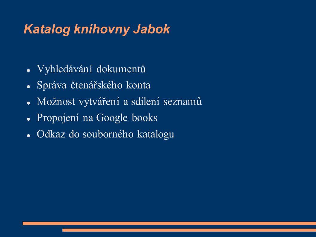 Katalog knihovny Jabok Vyhledávání dokumentů Správa čtenářského konta Možnost vytváření a sdílení seznamů Propojení na Google books Odkaz do souborného katalogu