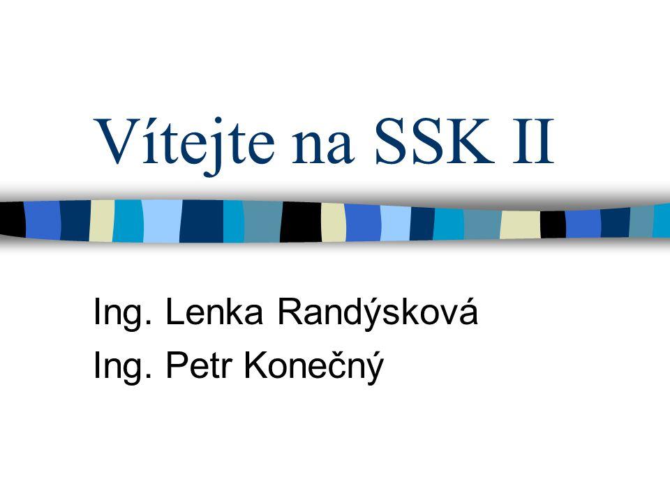 Vítejte na SSK II Ing. Lenka Randýsková Ing. Petr Konečný
