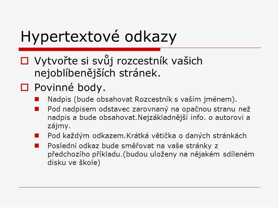 Hypertextové odkazy  Vytvořte si svůj rozcestník vašich nejoblíbenějších stránek.