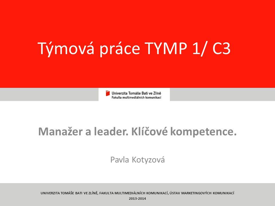 1 Týmová práce TYMP 1/ C3 Manažer a leader. Klíčové kompetence. Pavla Kotyzová UNIVERZITA TOMÁŠE BATI VE ZLÍNĚ, FAKULTA MULTIMEDIÁLNÍCH KOMUNIKACÍ, ÚS