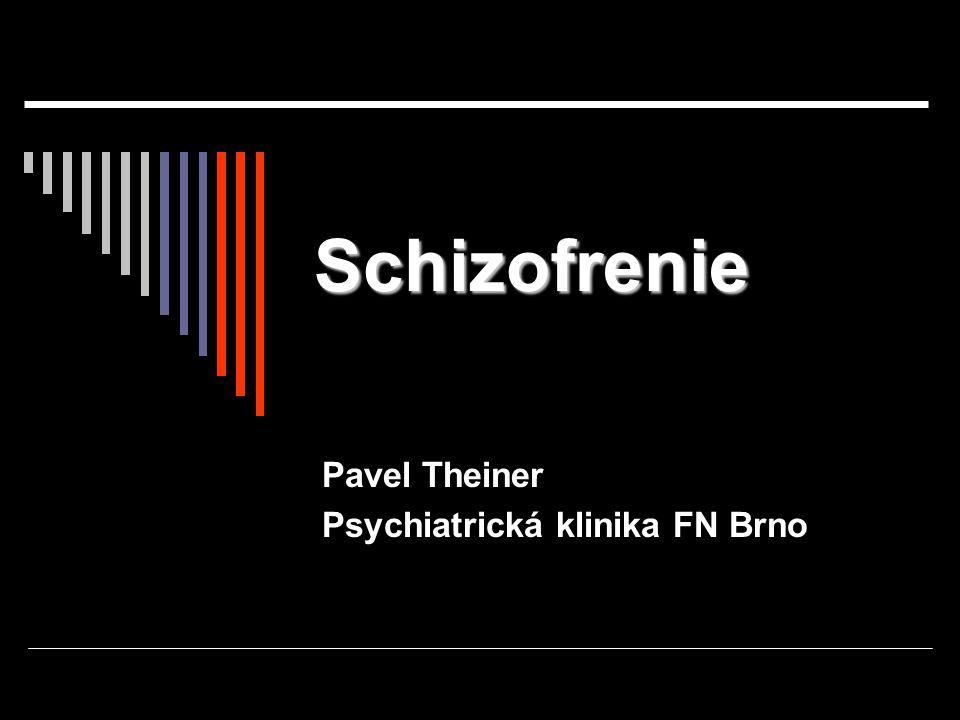 Schizofrenie Pavel Theiner Psychiatrická klinika FN Brno