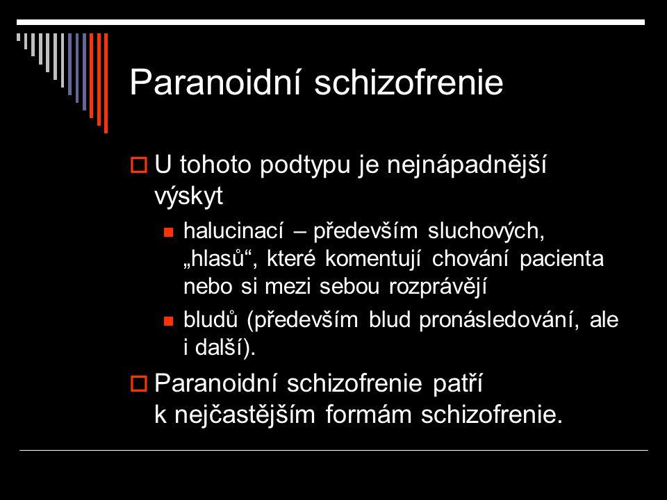 """Paranoidní schizofrenie  U tohoto podtypu je nejnápadnější výskyt halucinací – především sluchových, """"hlasů"""", které komentují chování pacienta nebo s"""