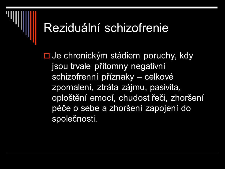 Reziduální schizofrenie  Je chronickým stádiem poruchy, kdy jsou trvale přítomny negativní schizofrenní příznaky – celkové zpomalení, ztráta zájmu, p