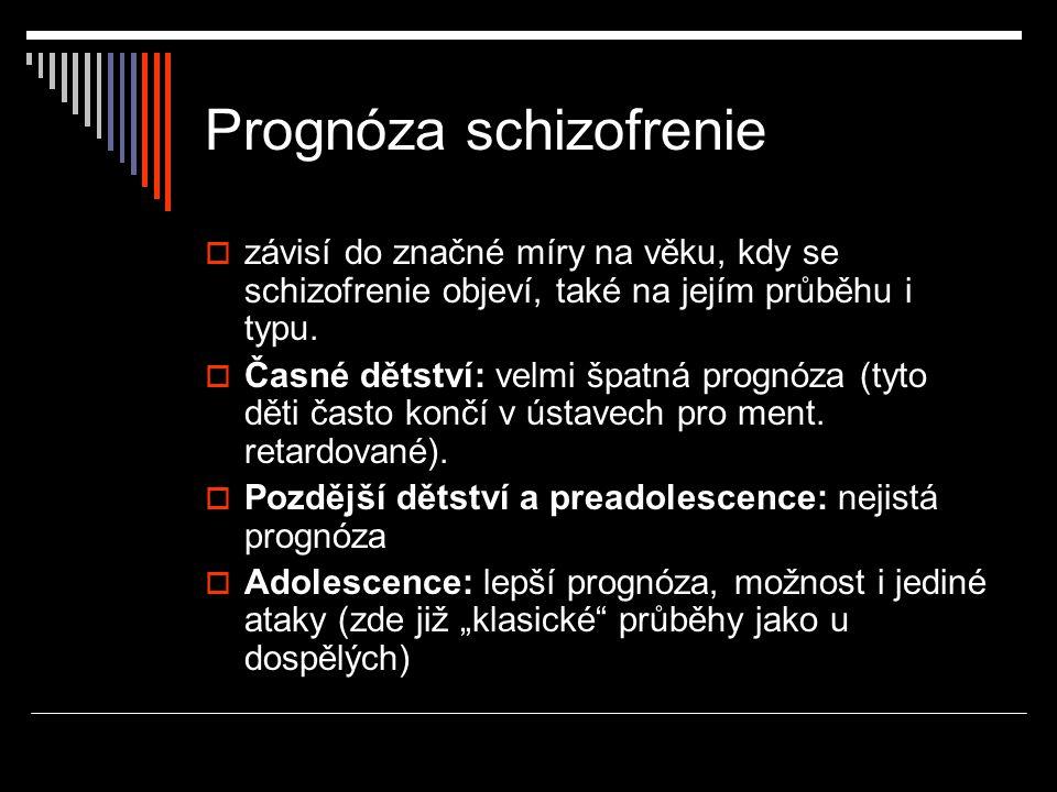 Prognóza schizofrenie  závisí do značné míry na věku, kdy se schizofrenie objeví, také na jejím průběhu i typu.  Časné dětství: velmi špatná prognóz