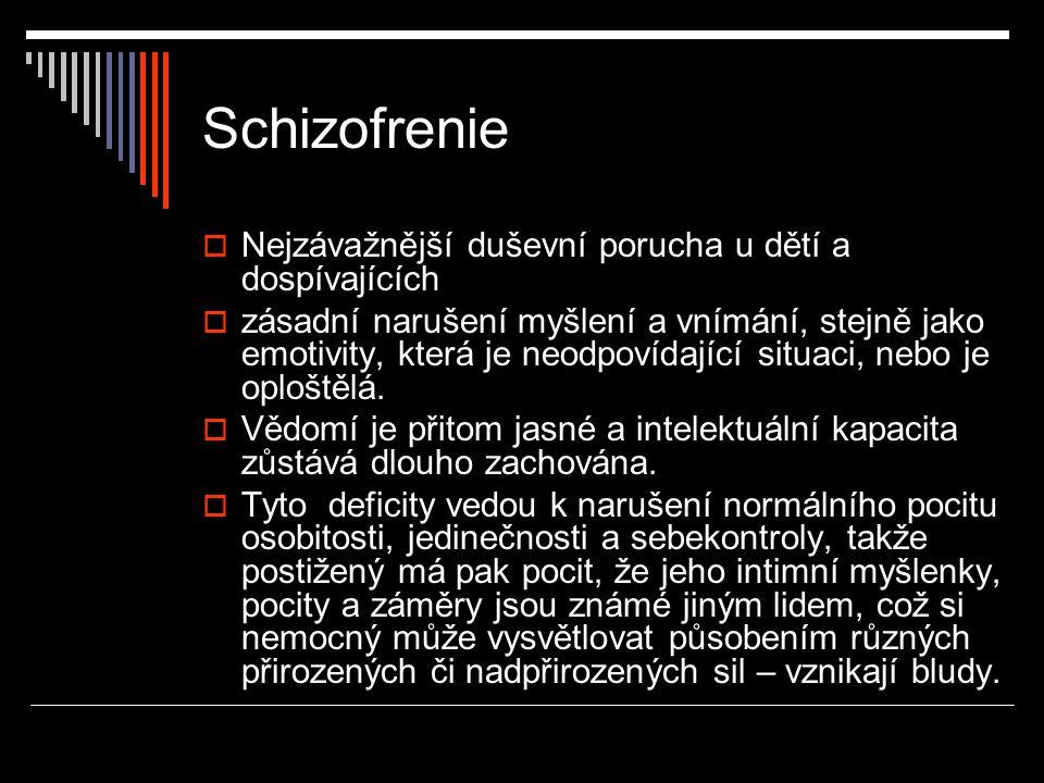 Schizofrenie  Nejzávažnější duševní porucha u dětí a dospívajících  zásadní narušení myšlení a vnímání, stejně jako emotivity, která je neodpovídají