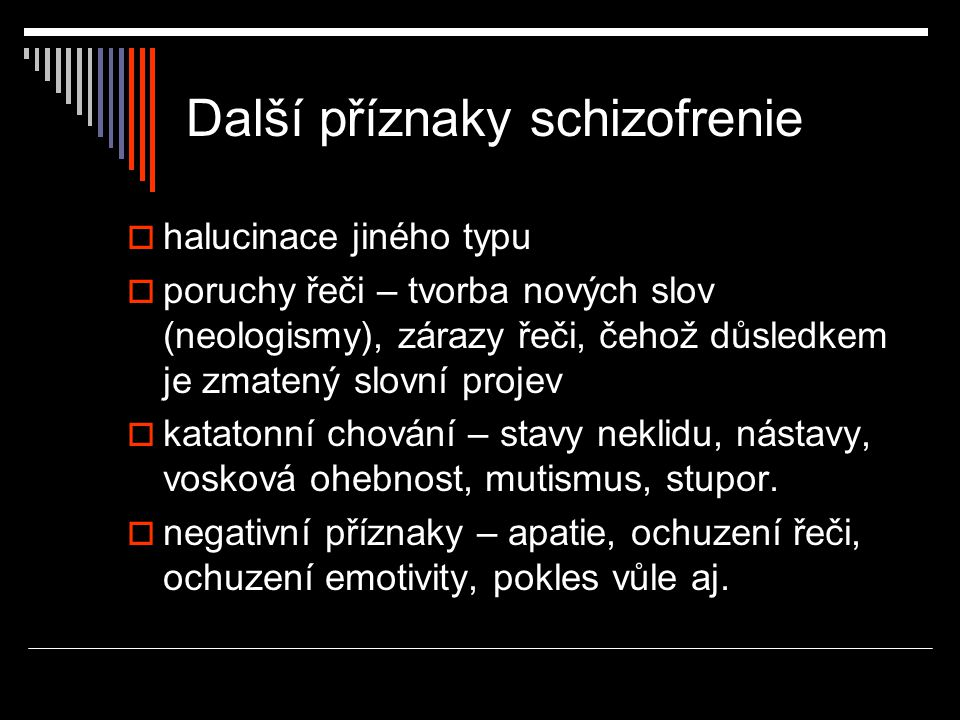Další příznaky schizofrenie  halucinace jiného typu  poruchy řeči – tvorba nových slov (neologismy), zárazy řeči, čehož důsledkem je zmatený slovní