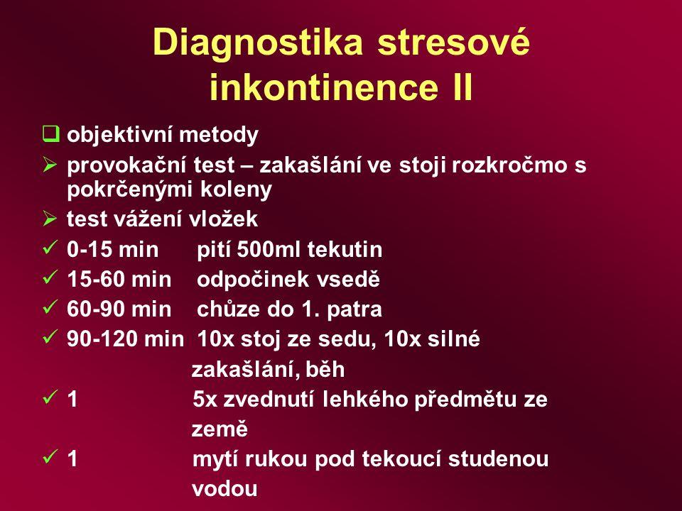 Diagnostika stresové inkontinence II  objektivní metody  provokační test – zakašlání ve stoji rozkročmo s pokrčenými koleny  test vážení vložek 0-1