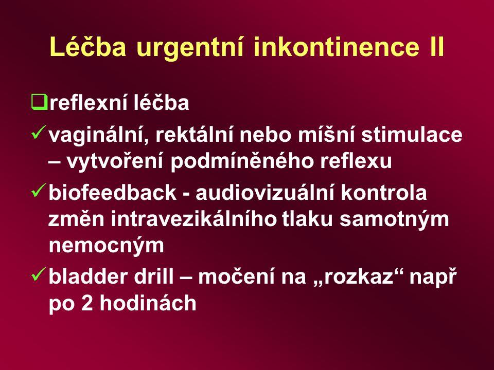 Léčba urgentní inkontinence II  reflexní léčba vaginální, rektální nebo míšní stimulace – vytvoření podmíněného reflexu biofeedback - audiovizuální k