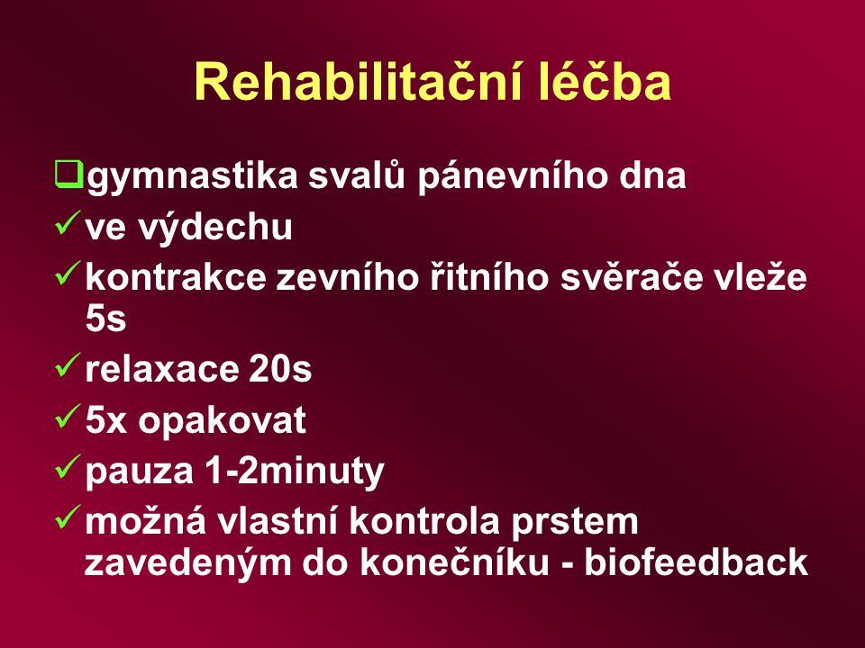 Rehabilitační léčba  gymnastika svalů pánevního dna ve výdechu kontrakce zevního řitního svěrače vleže 5s relaxace 20s 5x opakovat pauza 1-2minuty mo