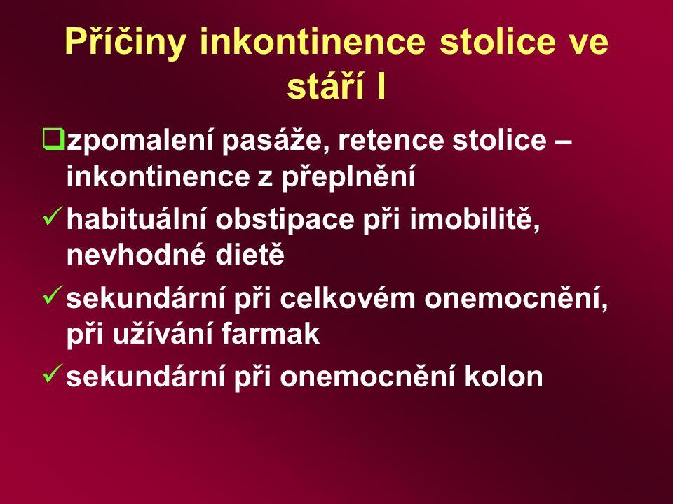 Příčiny inkontinence stolice ve stáří I  zpomalení pasáže, retence stolice – inkontinence z přeplnění habituální obstipace při imobilitě, nevhodné di