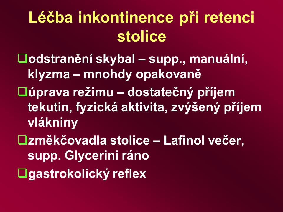 Léčba inkontinence při retenci stolice  odstranění skybal – supp., manuální, klyzma – mnohdy opakovaně  úprava režimu – dostatečný příjem tekutin, f